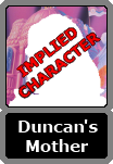 Duncan's Unnamed Mother